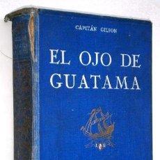 Libros antiguos: EL OJO DE GUATAMA POR EL CAPITÁN CHARLES GILSON DE ED. SEIX BARRAL EN BARCELONA 1922. Lote 141435146