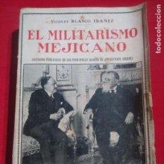 Libros antiguos: EL MILITARISMO MEJICANO VICENTE BLASCO IBAÑEZ EDITORIAL PROMETEO 1920. Lote 142129514