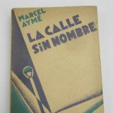 Libros antiguos: LA CALLE SIN NOMBRE, MARCEL AYMÉ, 1931, EDITORIAL CENIT, MADRID. 13X20CM. Lote 147456546