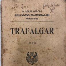 Libros antiguos: TRAFALGAR. B. PEREZ GALDOS. EPISODIOS NACIONALES. PRIMERA SERIE. Nº440. MADRID 1927.PAGS 267. Lote 155924322