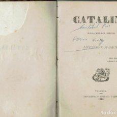 Libros antiguos: CATALINA. NOVELA HISTÓRICA ORIGINAL, POR ANTONIO CURSACH I TRUYOL. AÑO 1886. (MENORCA.1.2). Lote 155940942