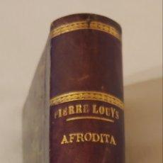Libros antiguos: JOYA EDICIÓN DE 1898. AFRODITA - PIERRE LOUYS - COSTUMBRES ANTIGUAS ILUSTRACIONES DE A- CALBET. Lote 168520558
