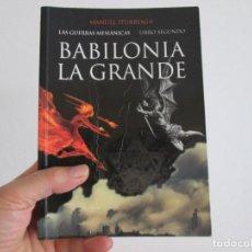Libros antiguos: BABILONIA LA GRANDE = MANUEL ITURRIAGA PRIMERA EDICION 2006. Lote 169362301