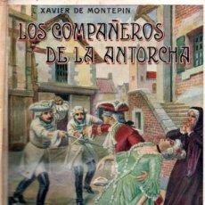 Libros antiguos: XAVIER DE MONTEPIN : LOS COMPAÑEROS DE LA ANTORCHA (SOPENA, C. 1930). Lote 170206152