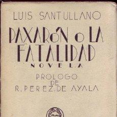 Libros antiguos: PAXARÓN O LA FATALIDAD. LUIS SANTULLANO. BIBLIOTECA NUEVA, MADRID. TIP. 'EL ADELANTADO DE SEGOVIA, . Lote 171522963