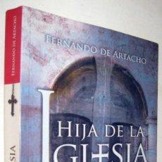 Libros antiguos: HIJA DE LA IGLESIA - FERNANDO DE ARTACHO. Lote 171611182