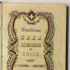 Libros antiguos: GUILLERMO TELL, LIBERTADOR DE SUIZA. NOVELA HISTÓRICA. - HERNANDEZ DEL MAS, JOSÉ. . Lote 171615704
