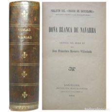 Libros antiguos: 1904 - DOÑA BLANCA DE NAVARRA, CRÓNICA DEL SIGLO XV - DON FRANCISCO NAVARRO VILLOSLADA - FILIPINAS. Lote 171708964