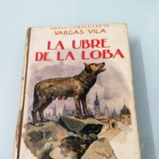 Libros antiguos: LA UBRE DE LA LOBA. VARGAS VILA. BARCELONA, 1920. PRIMERA EDICIÓN. ED. RAMÓN SOPENA. ESTAMPILLADO.. Lote 172466660