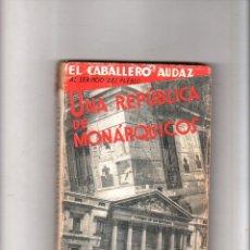 Libros antiguos: UNA REPUBLICA DE MONARQUICOS. EL CABALLERO AUDAZ AL SERVICO DEL PUEBLO. 1933.. Lote 172673133