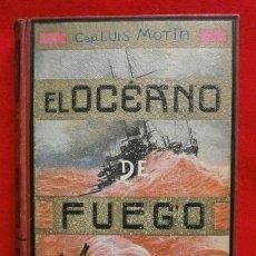 Libros antiguos: EL OCEANO DE FUEGO (AÑO 1922) CAP. LUIGI MOTTA - NOVELA HISTORICA GUERRA DE CUBA -ED. MAUCCI (RARO). Lote 175109500