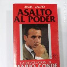 Libros antiguos: ASALTO AL PODER. LA REVOLUCION DE MARIO CONDE POR JESUS CACHO.. Lote 176876634