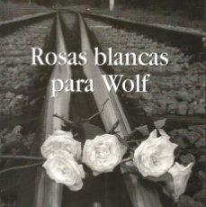 Libros antiguos: ROSAS BLANCAS PARA WOLF. CARLOS HUGO ASPERILLA CASCAJERO. Lote 176926115