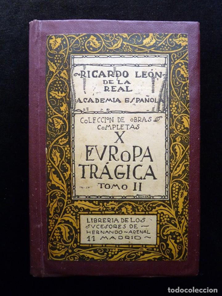 EUROPA TRÁGICA, TOMO II. COLECCIÓN OBRAS COMPLETAS X. RICARDO LEÓN. SUCESORES DE HERNANDO, 1919 (Libros antiguos (hasta 1936), raros y curiosos - Literatura - Narrativa - Novela Histórica)