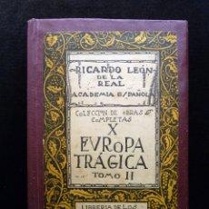 Libros antiguos: EUROPA TRÁGICA, TOMO II. COLECCIÓN OBRAS COMPLETAS X. RICARDO LEÓN. SUCESORES DE HERNANDO, 1919. Lote 178794572