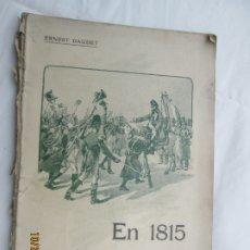 Libros antiguos: EN 1815 - ERNEST DAUDET - ILUSTRACIÓN M. LECOULTRE - PARÍS 18.... - FRANCÉS. . Lote 180885425