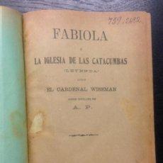 Libros antiguos: FABIOLA O LA IGLESIA DE LAS CATACUMBAS, CARDENAL WISEMAN, 1903. Lote 184173565