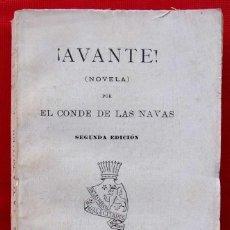 Libros antiguos: AVANTE. POR EL CONDE DE LAS NAVAS. 2ª EDICIÓN. MADRID. AÑO: 1908. TIRADA DE 400 EJEMPLARES.. Lote 186352016