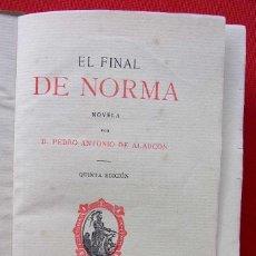 Libros antiguos: EL FINAL DE NORMA. MADRID. AÑO: 1883. PEDRO ANTONIO DE ALARCON.. Lote 187377716