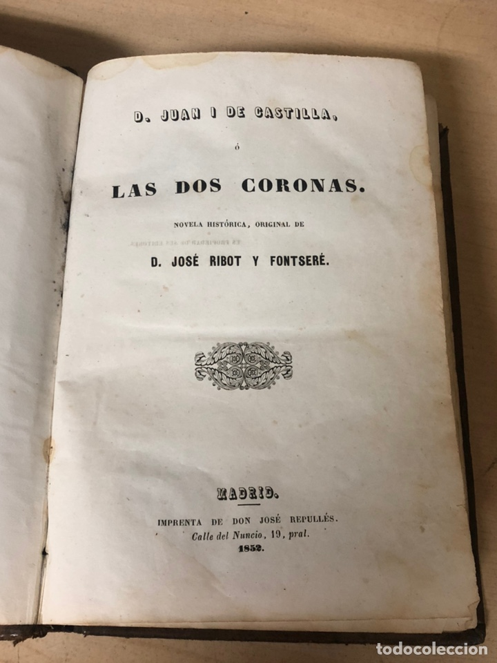 D.JUAN I DE CASTILLA O LAS DOS CORONAS POR D.JOSÉ RIBOT Y FONTSERE MADRID 1852 (Libros antiguos (hasta 1936), raros y curiosos - Literatura - Narrativa - Novela Histórica)