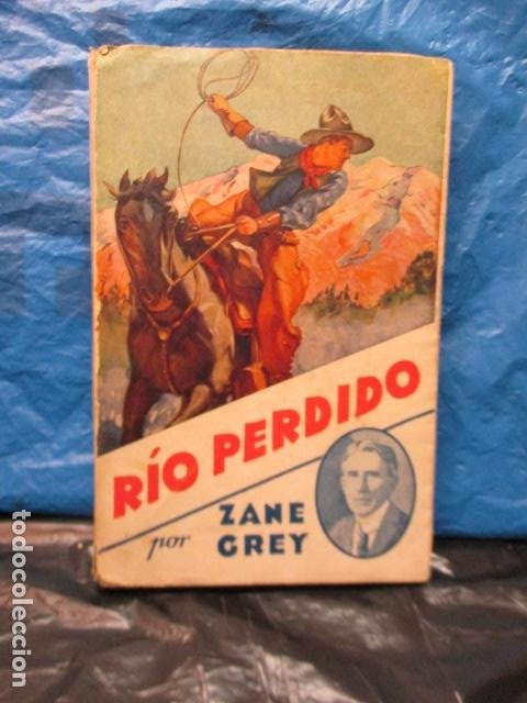 RIO PERDIDO 1933 - GREY,ZANE (Libros antiguos (hasta 1936), raros y curiosos - Literatura - Narrativa - Novela Histórica)