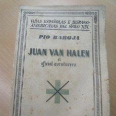 Libros antiguos: PIO BAROJA JUAN VAN HALEN OFICIAL Y AVENTURERO ED. ESPASA CALPE 1933. Lote 203944350