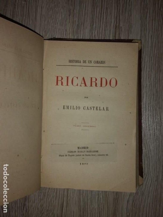 Libros antiguos: RICARDO, HISTORIA DE UN CORAZON - ESCRITO POR D. EMILIO CASTELAR - MADRID, 1877. 2 TOMOS EN 1 LIBRO - Foto 3 - 205458188