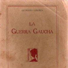 Libros antiguos: LUGONES, LEOPOLDO - LA GUERRA GAUCHA - 1926. Lote 207273788