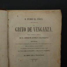 Libros antiguos: LIBRO D. PEDRO EL CRUEL ( I DE CASTILLA ) O EL GRITO DE VENGANZA . VICENTE AFRICA VOLANGERO .1864. Lote 208282896