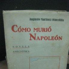 Libros antiguos: COMO MURIO NAPOLEON. AUGUSTO MARTINEZ OLMEDILLA. IBEROAMERICANA DE PUBLICACIONES 1930.. Lote 218192108