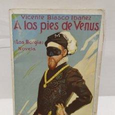 Libros antiguos: A LOS PIES DE VENUS V BLASCO IBAÑEZ (LOS BORGIA) 1926 PROMETEO VALENCIA. Lote 219423961