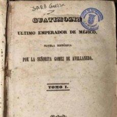 Libros antiguos: ANTIGUO LIBRO GUATIMOZIN ÚLTIMO EMPERADOR DE MÉJICO GÓMEZ DE AVELLANEDA TOMO I 1846. Lote 226853490