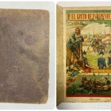 Libros antiguos: EL GRITO DE INDEPENDENCIA (1807-1813). CARLOS MENDOZA. TOMO PRIMERO. RAMON MOLINAS, EDITOR. PAGS:544. Lote 231203015