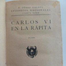 Libros antiguos: EPISODIOS NACIONALES. CARLOS VI EN LA RÁPITA. LA VUELTA AL MUNDO EN LA NUMANCIA. PÉREZ GALDÓS.. Lote 236031915