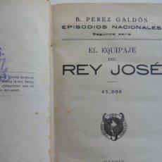 Libros antiguos: EPISODIOS NACIONALES. EL EQUIPAJE DEL REY JOSÉ. MEMORIAS DE UN CORTESANO DE 1815 . PÉREZ GALDÓS.. Lote 236084375