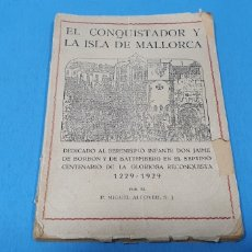 Libros antiguos: EL CONQUISTADOR Y LA ISLA DE MALLORCA - 1229 - 1929 P. MIGUEL ALCOVER, S. J. 1929. Lote 248689830
