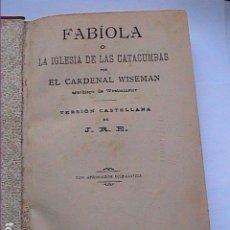 Libros antiguos: FABIOLA O LA IGLÉSIA DE LAS CATACUMBAS.1905. CARDENAL WISEMAN. IMP. LA HORMIGA DE ORO. BARCELONA.. Lote 257607150