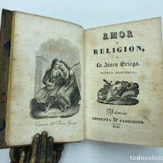 Libros antiguos: AMOR Y RELIGIÓN Ó LA JOVEN GRIEGA. NOVELA HISTÓRICA. 1830. Lote 269111698