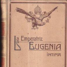 Libros antiguos: LA EMPERATRIZ EUGENIA INTIMA - JUAN B. ENSEÑAT - MONTANER Y SIMON 1909. Lote 271406478
