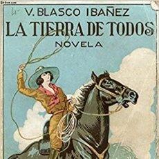 Libros antiguos: VICENTE BLASCO IBAÑEZ - LA TIERRA DE TODOS. Lote 287422923