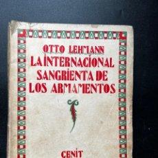 Libros antiguos: LA INTERNACIONAL SANGRIENTA DE LOS ARMAMENTOS. OTTO LEHMANN. EDITORIAL CENIT. 1ª ED. MADRID, 1929. Lote 293913623
