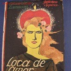 Libros antiguos: LOCA DE AMOR : NOVELA ORIGINAL-EDUARDO ZAMACOIS - POSIBLEMENTE DE 1/4 DEL SIGLO XX. Lote 26783439