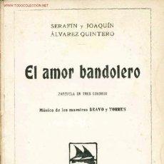 Libros antiguos: EL AMOR BANDOLERO, POR SERAFÍN Y JOAQUÍN ALVAREZ QUINTERO. 1ª EDICIÓN. 1913.. Lote 22391300