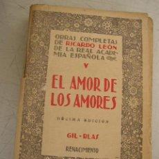Libros antiguos: EL AMOR DE LOS AMORES- COL. OBRAS COMPLETAS DE RICARDO LEÓN-GIL- BLAS-RENACIMIENTO- SIN FECHA. Lote 48884644