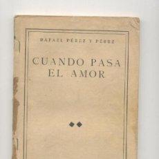 Libros antiguos: CUANDO PASA EL AMOR POR RAFAEL PEREZ Y PEREZ AÑOS 30. Lote 25058883