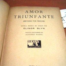 Libros antiguos: AMOR TRIUNFANTE - ELINOR GLYN - 1926 - ED. EDITA S.A. BARCELONA. Lote 8725681