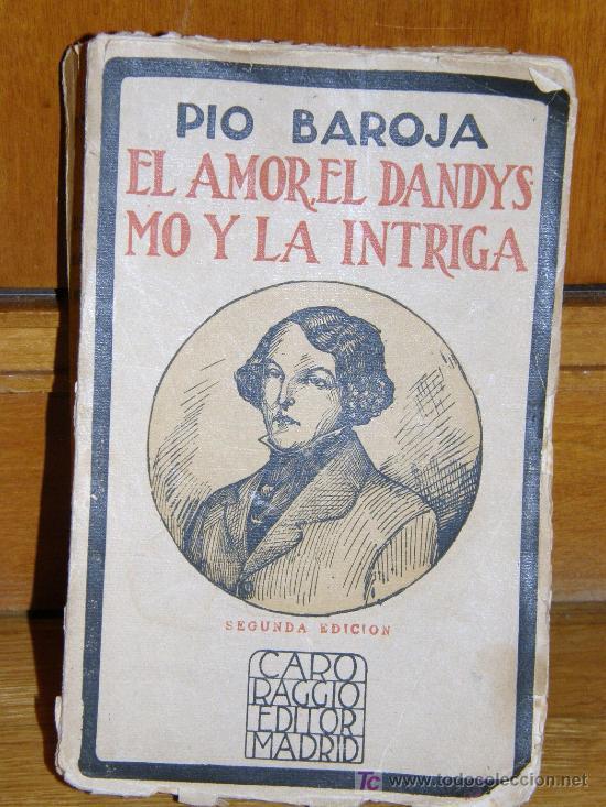 EL AMOR, EL DANDYSMO Y LA INTRIGA, PÍO BAROJA. 1923 (Libros antiguos (hasta 1936), raros y curiosos - Literatura - Narrativa - Novela Romántica)