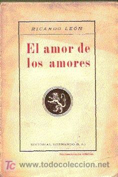 RICARDO LEÓN. EL AMOR DE LOS AMORES. CASA EDITORIAL HERNANDO, 1926. (Libros antiguos (hasta 1936), raros y curiosos - Literatura - Narrativa - Novela Romántica)