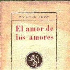 Libros antiguos: RICARDO LEÓN. EL AMOR DE LOS AMORES. CASA EDITORIAL HERNANDO, 1926.. Lote 21069085