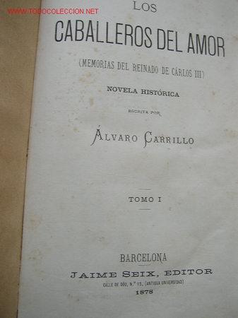 LOS CABALLEROS DEL AMOR ( MEMORIAS DEL REINADO DE CÁRLOS III ) NOV. HIST.-TOMO ÁLVARO CARRILLO.1878. (Libros antiguos (hasta 1936), raros y curiosos - Literatura - Narrativa - Novela Romántica)